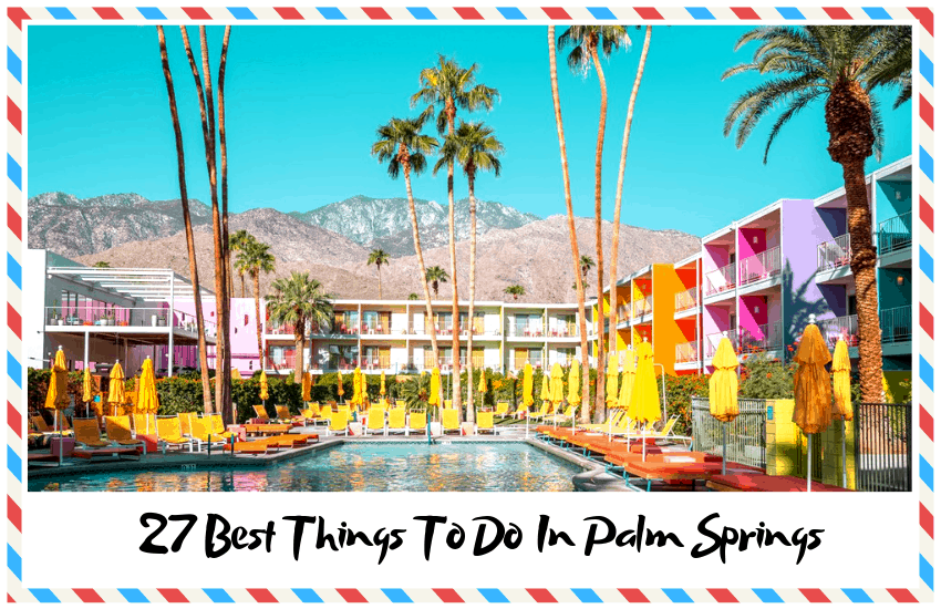 27 Best Things To Do In Palm Springs: Some You Might Not Know About