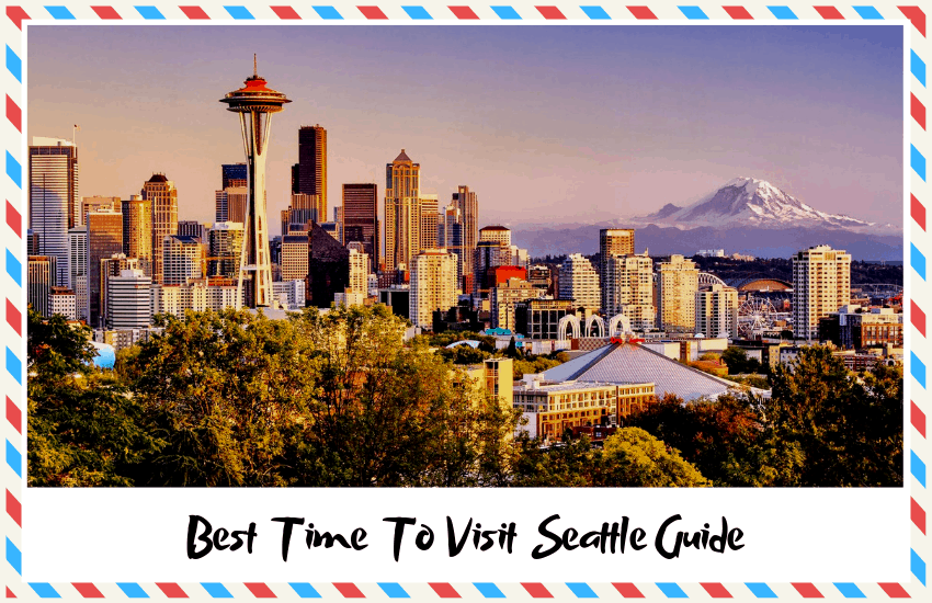 A Guide of the Best Time To Visit Seattle – Which Season is Best?