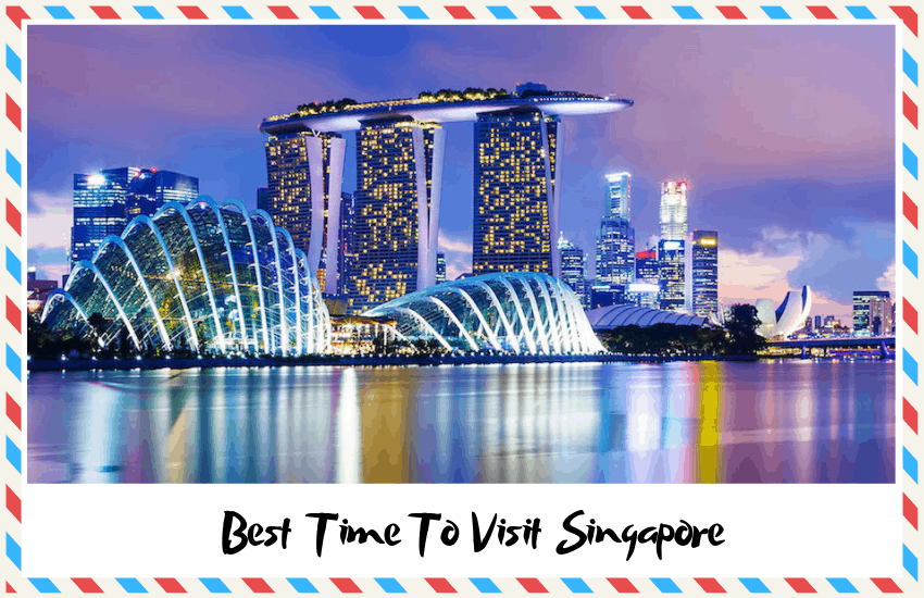 The Best Time to Visit Singapore – Useful Travel Tips & Guidelines