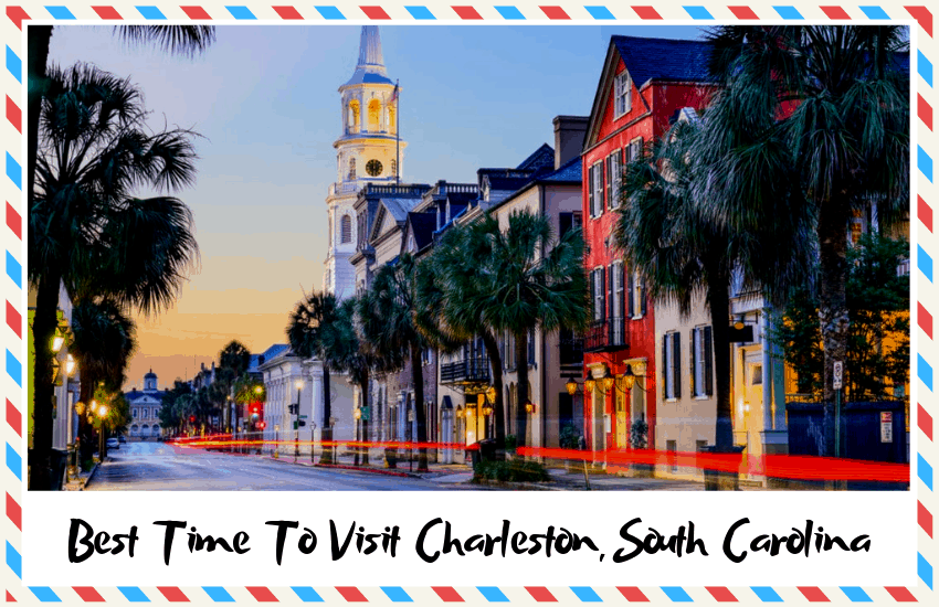 The Best Time to Visit Charleston, South Carolina – Don't Miss Out!