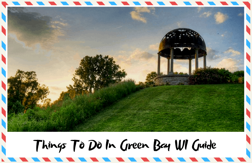 A Guide of the Top Things To Do In Green Bay, WI – Where Should You Go?
