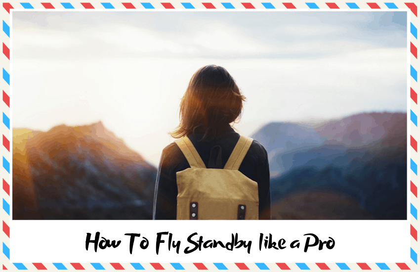 How To Fly Standby like a Pro – Top Tips & Tricks!