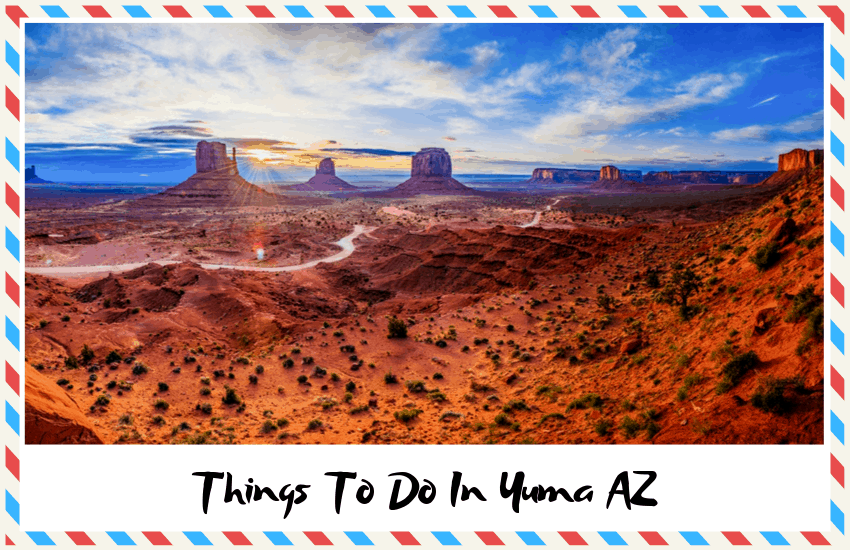 Top Things to do in Yuma AZ – Where to Go & What to See!
