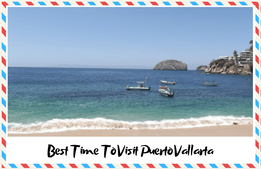 The Best Time To Visit Puerto Vallarta – Have the Time of Your Life!