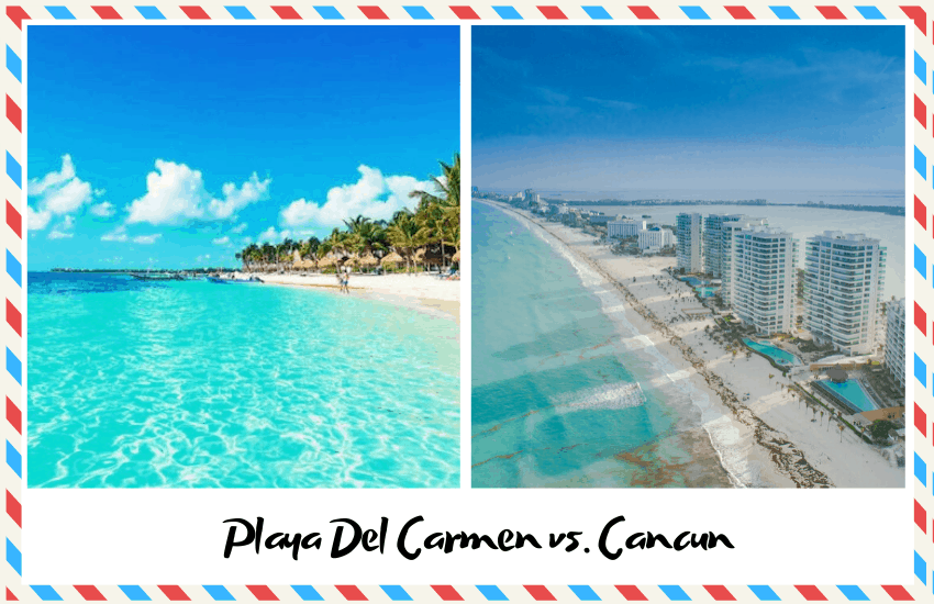 Playa Del Carmen vs Cancun: Which to Choose?